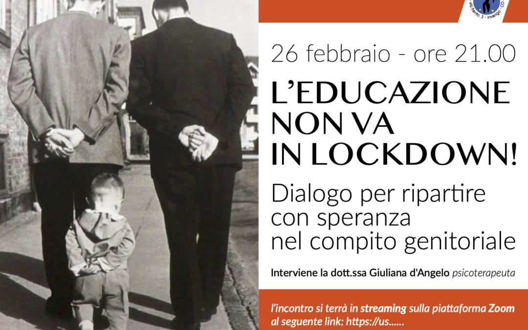 L'EDUCAZIONE NON VA IN LOCKDOWN